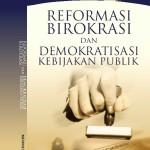 Reformasi Birokrasi dan Demokratisasi Kebijakan Publik